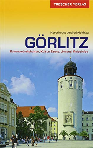 Reiseführer Görlitz: Sehenswürdigkeiten, Kultur, Szene, Umland, Reiseinfos (Trescher-Reiseführer)