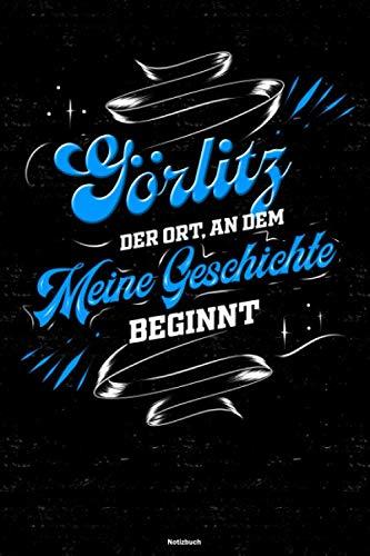 Görlitz der Ort, an dem meine Geschichte beginnt Notizbuch: Görlitz Stadt Journal DIN A5 liniert 120 Seiten Geschenk
