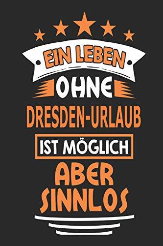 Ein Leben ohne Dresden-Urlaub ist möglich aber sinnlos: Notizbuch, Notizblock, Geburtstag Geschenk Buch mit 110 linierten Seiten, kann auch als ... eines Schild bzw. Poster verwendet werden