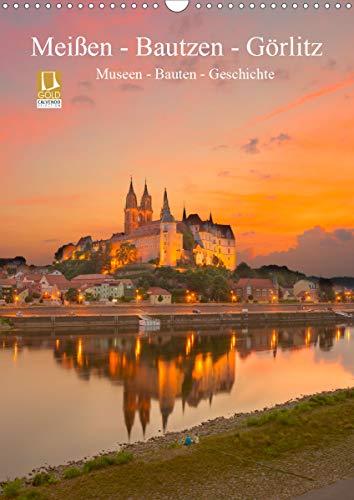 Meißen - Bautzen - Görlitz, Museen - Bauten - Geschichte (Wandkalender 2021 DIN A3 hoch)