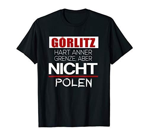 Görlitz - Hart anner Grenze aber nicht Polen T-Shirt
