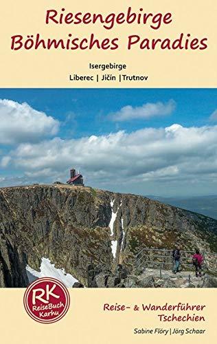 Riesengebirge - Böhmisches Paradies - Isergebirge: Reise- & Wanderführer für Böhmen mit 31 Touren im Wanderteil: Riesengebirge - Isergebirge - ... Paradies (Reiseführer: mit Wanderungen)