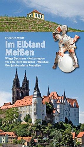 Im Elbland Meißen: Wiege Sachsens - Kulturregion vor den Toren Dresdens - Weinbau - Drei Jahrhunderte Porzellan