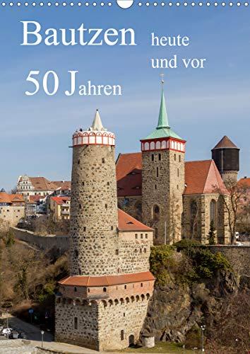 Bautzen vor 50 Jahren und heute (Wandkalender 2021 DIN A3 hoch)