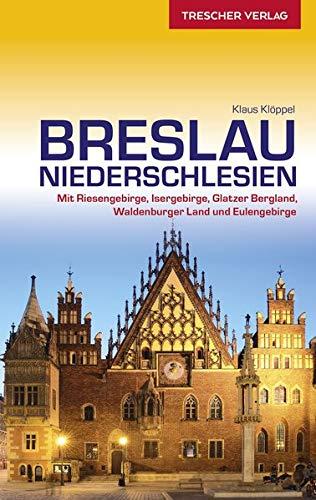 Reiseführer Breslau und Niederschlesien: Mit Riesengebirge, Isergebirge, Glatzer Bergland, Waldenburger Land und Eulengebirge (Trescher-Reiseführer)