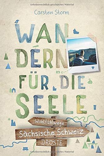 Sächsische Schweiz. Wandern für die Seele: Wohlfühlwege: Wohlfhlwege