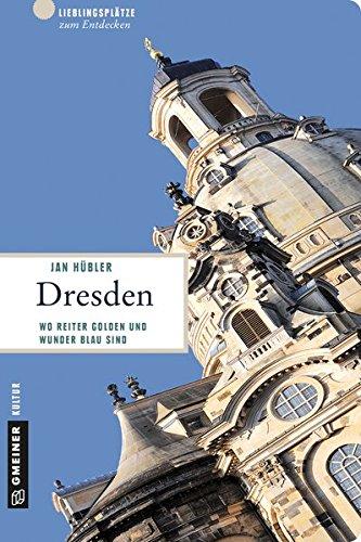 Dresden: 66 Lieblingsplätze und 11 Erlebnistouren (Lieblingsplätze im GMEINER-Verlag)