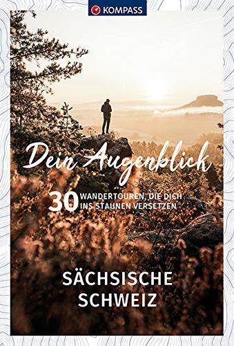 Dein Augenblick Sächsische Schweiz: 30 Wandertouren, die dich ins Staunen versetzen. (KOMPASS-Themen-Wanderführer)
