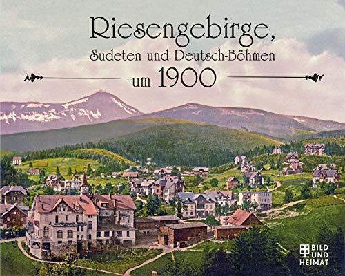 Riesengebirge, Sudeten und Deutsch-Böhmen um 1900