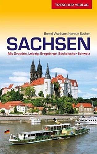 Reiseführer Sachsen: Mit Dresden, Leipzig, Erzgebirge und Sächsischer Schweiz: Mit Dresden, Leipzig, Erzgebirge und Schsischer Schweiz