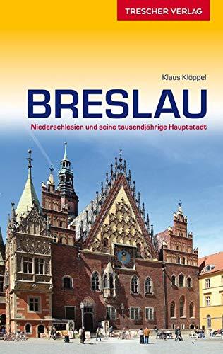 Reiseführer Breslau: Niederschlesien und seine tausendjährige Hauptstadt (Trescher-Reiseführer)