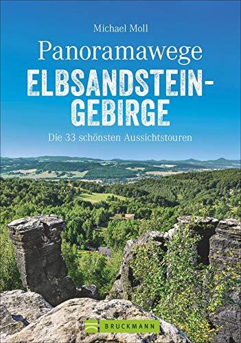 Bruckmann Wanderführer: Panoramawege Elbsandsteingebirge. Die 33 schönsten Aussichtstouren in der Sächsischen Schweiz. Einmalige Landschaften und ... GPS-Tracks zum Download (Erlebnis Wandern)