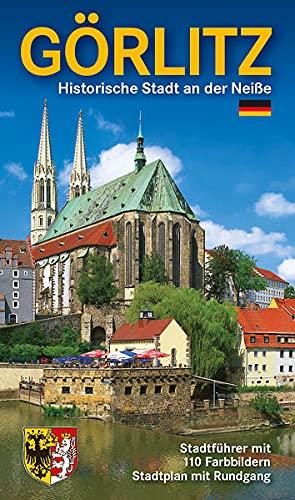 Görlitz - Historische Stadt an der Neiße: Stadtführer Görlitz und Umgebung mit Stadtplan (inkl. Rundgang) und Umgebungskarte