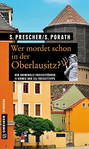 Wer mordet schon in der Oberlausitz?: 11 Krimis und 125 Freizeittipps (Kriminelle Freizeitführer im GMEINER-Verlag)