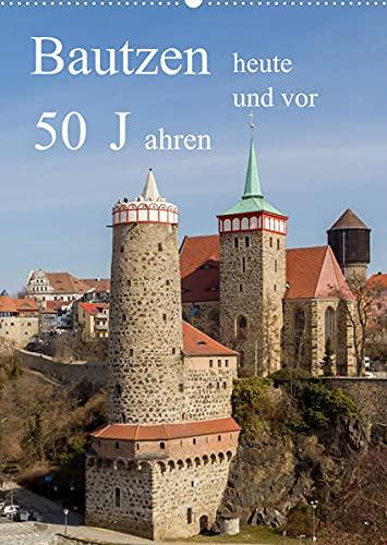 Bautzen vor 50 Jahren und heute (Wandkalender 2022 DIN A2 hoch): Bautzen nach 50 Jahren wiedersehen (Monatskalender, 14 Seiten ) (CALVENDO Orte)
