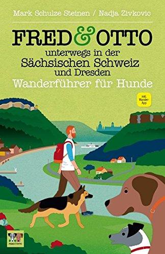 FRED & OTTO unterwegs in der Sächsischen Schweiz und Dresden: Wanderführer für Hunde: Wanderfhrer fr Hunde