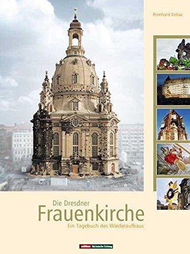 Die Dresdner Frauenkirche: Ein Tagebuch des Wiederaufbaus