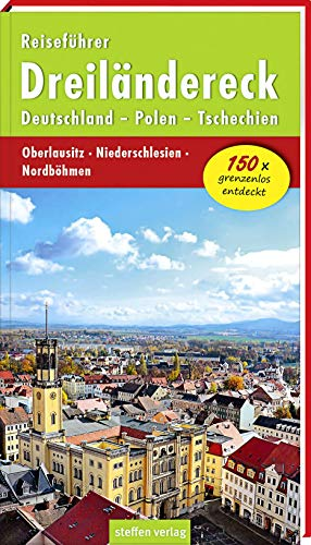 Reiseführer Dreiländereck: Deutschland - Polen - Tschechien: Oberlausitz - Niederschlesien - Nordböhmen
