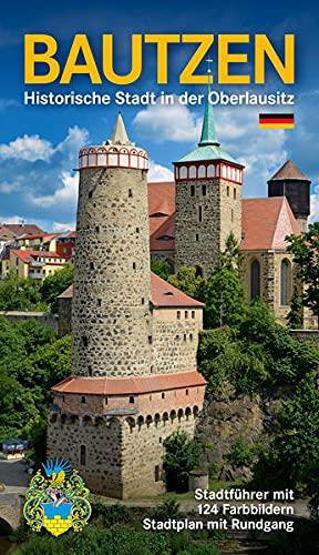 Bautzen - Historische Stadt in der Oberlausitz: Stadtführer Bautzen und Umgebung mit Stadtplan (inkl. Rundgang) und Umgebungskarte
