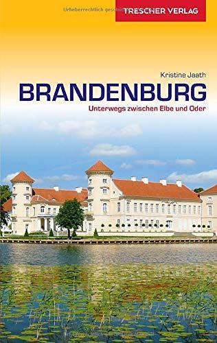 Reiseführer Brandenburg: Unterwegs zwischen Elbe und Oder - Mit Potsdam, Spreewald, Fläming, Havelseen, Ruppiner Seen, Barnim und Uckermark (Trescher-Reiseführer)
