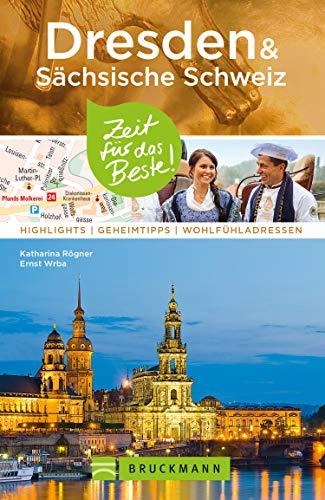 Bruckmann Reiseführer Dresden & Sächsische Schweiz: Zeit für das Beste: Highlights, Geheimtipps, Wohlfühladressen