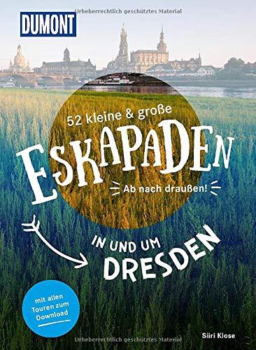 52 kleine & große Eskapaden in und um Dresden: Ab nach draußen! (DuMont Eskapaden)