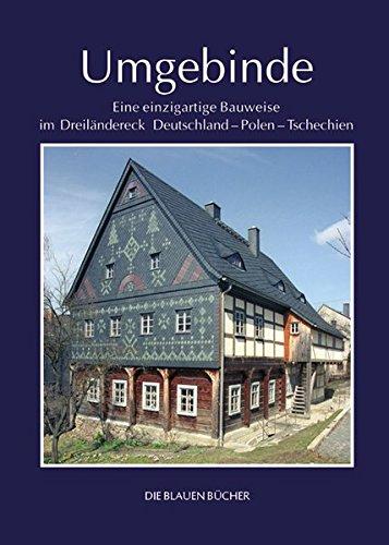 Umgebinde: Eine einzigartige Bauweise im Dreiländereck Deutschland - Polen - Tschechien (Die Blauen Bücher)