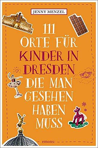 111 Orte für Kinder in Dresden, die man gesehen haben muss: Reiseführer