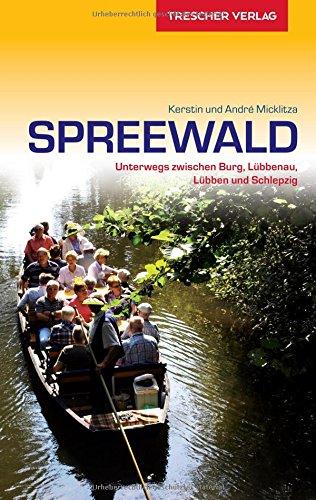 Reiseführer Spreewald: Unterwegs zwischen Burg, Lübbenau, Lübben und Schlepzig (Trescher-Reiseführer)