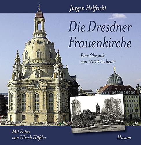 Die Dresdner Frauenkirche: Eine Chronik von 1000 bis heute