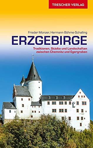 Reiseführer Erzgebirge: Traditionen, Städte und Landschaften zwischen Chemnitz und Egergraben: Traditionen, Stdte und Landschaften zwischen Chemnitz und Egergraben (Trescher-Reiseführer)