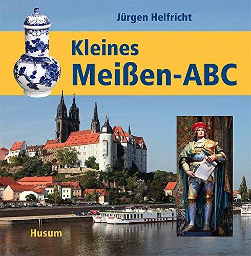 Kleines Meißen-ABC: Die über 1000-jährige Wiege Sachsens