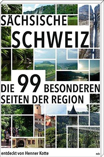 Sächsische Schweiz: Die 99 Besonderheiten der Region: Die 99 besonderen Seiten der Region